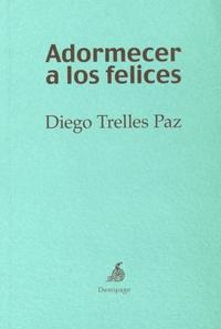 Diego Trelles Paz - Adormecer a los felices.