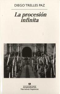 Diego Trelles Paz - La procesion infinita.