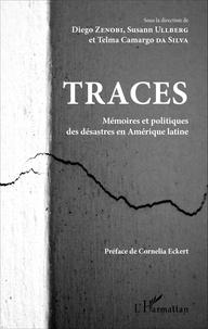 Diego Zenobi et Susann Ullberg - Traces - Mémoires et politiques des désastres en Amérique latine.