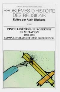 DIERKENS A - L'INTELLIGENTSIA EUROPEENNE EN MUTATION 1850-1875. - Darwin, le Syllabus  et leurs conséquences.