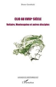 Dieter Gembicki - Clio au XVIIIe siècle - Voltaire, Montesquieu et autres disciples.