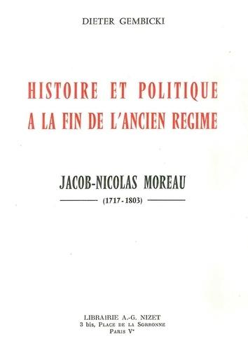 Dieter Gembicki - Histoire et politique à la fin de l'Ancien Régime - Jacob-Nicolas Moreau (1717-1803).
