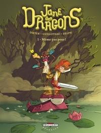Dieter et Boris Guilloteau - Jane des dragons Tome 1 : Même pas peur !.