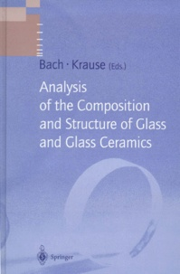 Dieter Krause et  Collectif - ANALYSIS OF THE COMPOSITION AND STRUCTURE OF GLASS AND GLASS CERAMICS.