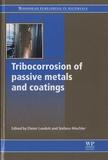 Dieter Landolt et Stefano Mischler - Tribocorrosion of Passive Metals and Coatings.