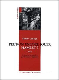 Dieter Lesage - Peut-on encore jouer Hamlet ?.