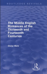 Dieter Mehl - The Middle English Romances of the Thirteenth and Fourteenth Centuries.