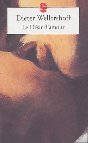 Dieter Wellershoff - Le désir d'amour.
