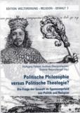 Dietmar Regensburger et Andreas Oberprantacher - Politische Philosophie versus Politische Theologie? - Die Frage der Gewalt im Spannungsfeld von Politik und Religion.