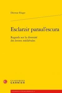 Dietmar Rieger - Esclarzir paraul'escura - Regards sur la diversité des lettres médiévales.