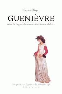 Dietmar Rieger - Guenièvre - Reine de Logres, dame courtoise, femme adultère.