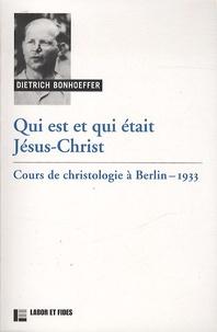 Dietrich Bonhoeffer - Qui est et qui était Jésus-Christ - Cours de christologie à Berlin, 1933.