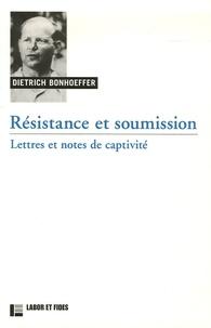Dietrich Bonhoeffer - Résistance et soumission - Lettres et notes de captivité.