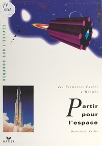 Dietrich E. Koelle et  Collectif - Partir pour l'espace : des premières fusées à Hermès.