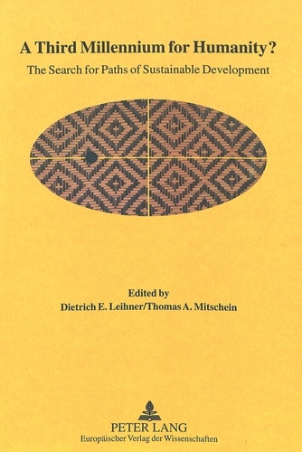 Dietrich e. Leihner et Thomas a. Mitschein - A Third Millennium for Humanity? - The Search for Paths of Sustainable Development.