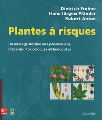 Dietrich Frohne et Hans Jürgen Pfänder - Plantes à risques - Un ouvrage destiné aux pharmaciens, aux médecins, toxicologues et biologistes.