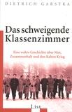 Dietrich Garstka - Das schweigende Klassenzimmer - Eine wahre Geschichte über Mut, Zusammenhalt und den Kalten Krieg.