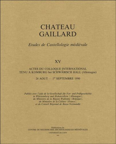 Dietrich Lutz et  Collectif - Château Gaillard - Tome XV, Actes du colloque international tenu à Komburg bei Schwäbisch Hall (Allemagne), 26 août - 1e septembre 1990.