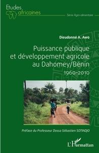 Dieudonné A. Awo - Puissance publique et développement agricole au Dahomey/Bénin 1960-2010.