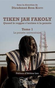 Dieudonné Brou Koffi - Tiken Jah Fakoly - Quand le reggae s'arrime à la pensée - Tome 1, La pensée universitaire.