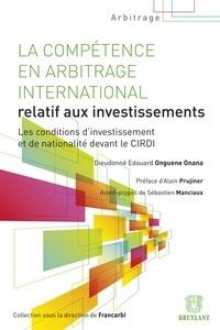 La compétence en arbitrage international relatif aux investissements - Les conditions dinvestissement et de nationalité devant le CIRDI.pdf