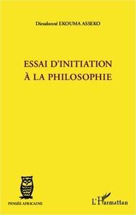 Dieudonné Ekouma Asseko - Essai d'initiation à la philosophie.