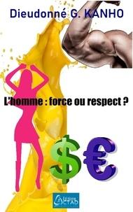 Dieudonné G. Kanho - L'homme : force ou respect ?.