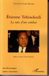 Dieudonné Ilunga Mpunga - Etienne Tshisekedi - Le sens d'un combat.