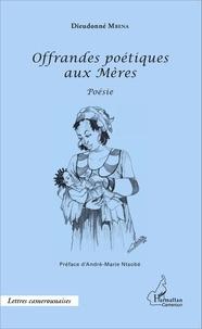 Dieudonné Mbena - Offrandes poétiques aux Mères.