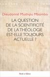 Dieudonné Mushipu Mbombo - La question de la scientificité de la théologie est-elle toujours actuelle ?.