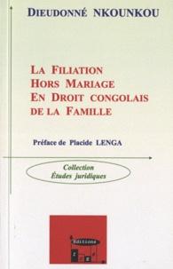 Dieudonné Nkounkou - La filiation hors mariage en droit congolais de la famille.