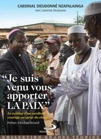Dieudonné Nzapalainga - Je suis venu vous apporter la paix - Le combat d'un cardinal courage au coeur de la guerre.
