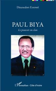 Dieunedort Essomé - Paul Biya - Le pouvoir en clan.