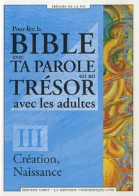 Diffusion Catéchistique Lyon - Pour lire la Bible avec Ta Parole est un Trésor avec les adultes - Tome 3, Création, Naissance.