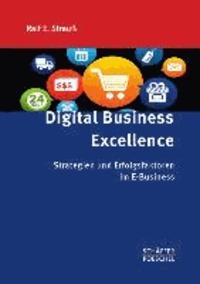 Digital Business Excellence - Strategien und Erfolgsfaktoren im E-Business.