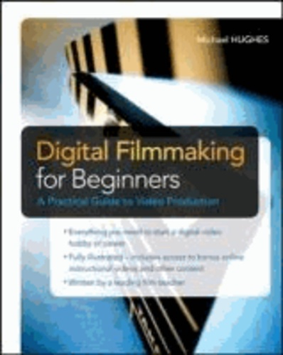 Digital Filmmaking for Beginners - A Practical Guide to Video Production.