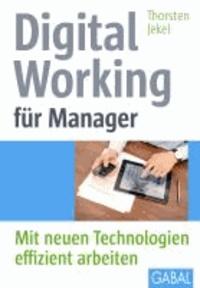 Digital Working für Manager - Mit neuen Technologien effizient arbeiten.