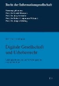 Digitale Gesellschaft und Urheberrecht - Leistungsschutzrechte und Verwertungsrechte im digitalen Raum.