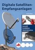 Digitale Satelliten-Empfangsanlagen - Auswahl, Installation und Inbetriebnahme.