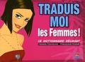 Dikeuss et  Didchocolatine - Traduis-moi les femmes ! - Le dictionnaire délirant femme/français - français/femme.