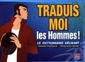 Dikeuss et  Didchocolatine - Traduis-moi les hommes ! - Le dictionnaire délirant homme/français - français/homme.