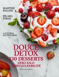 Dilara Feray et Martine Fallon - Douce détox - 130 desserts, zéro kilo, zéro culpabilité, lactose & gluten free.