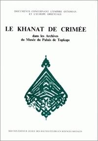 Dilek Desaive et Chantal Lemercier-Quelquejay - Le Khanat de Crimée dans les archives du Musée du palais de Topkapi.