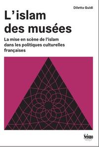 Diletta Guidi - L'islam des musées - La mise en scène de l'islam dans les politiques culturelles françaises.