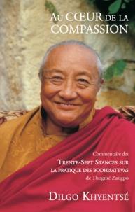 Dilgo Khyentsé - Au coeur de la compassion - Commentaire des Trente-Sept Stances sur la pratique des bodhisattvas.