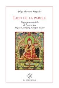 Dilgo Khyentse Rinpoche - Lion de la parole - Biographie essentielle de l'omniscient Mipham Namgyal Gyatso.