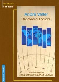 Jean Schwarz et Benoît Charvet - André Velter - Décale-moi l'horaire. 1 CD audio