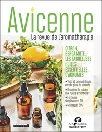 Anne Dufour - Avicenne N° 1 : Citron, bergamotte... - Les fabuleuses huiles essentielles d'agrumes.
