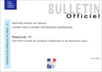 Ministère de l'Equipement - Cahier des clauses techniques générales N° 4 2003 : Fourniture et pose de conduites d'adduction et de distribution d'eau - Fascicule 71.