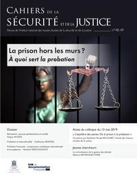 Valérie Maldonado et Fergus McNeill - Cahiers de la sécurité et de la justice N°48-49 : La prison hors les murs ? - A quoi sert la probation.